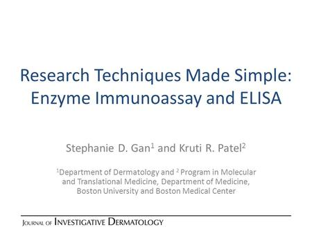 Research Techniques Made Simple: Enzyme Immunoassay and ELISA Stephanie D. Gan 1 and Kruti R. Patel 2 1 Department of Dermatology and 2 Program in Molecular.