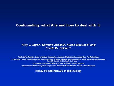 Confounding: what it is and how to deal with it Kitty J. Jager¹, Carmine Zoccali 2, Alison MacLeod 3 and Friedo W. Dekker 1,4 1 ERA–EDTA Registry, Dept.