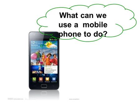 What can we use a mobile phone to do?. ... listen to music send messages make phone calls show the time take photos.