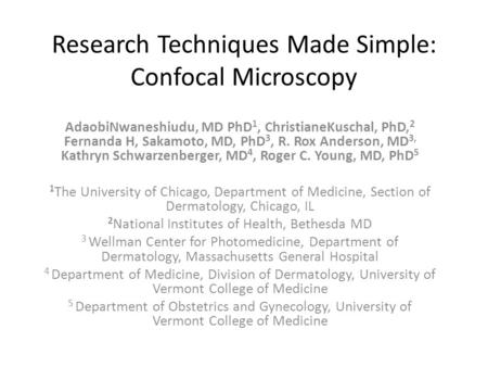Research Techniques Made Simple: Confocal Microscopy AdaobiNwaneshiudu, MD PhD 1, ChristianeKuschal, PhD, 2 Fernanda H, Sakamoto, MD, PhD 3, R. Rox Anderson,