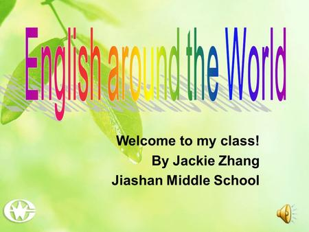 Welcome to my class! By Jackie Zhang Jiashan Middle School.