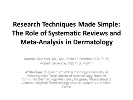 Research Techniques Made Simple: The Role of Systematic Reviews and Meta-Analysis in Dermatology Katrina Abuabara, MD, MA 1 Esther E Freeman MD, PhD 2.