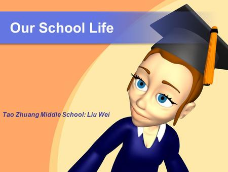 Our School Life Tao Zhuang Middle School: Liu Wei.