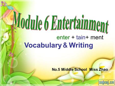 Vocabulary Writing No.5 Middle School Miss Zhao enter + tain+ ment.