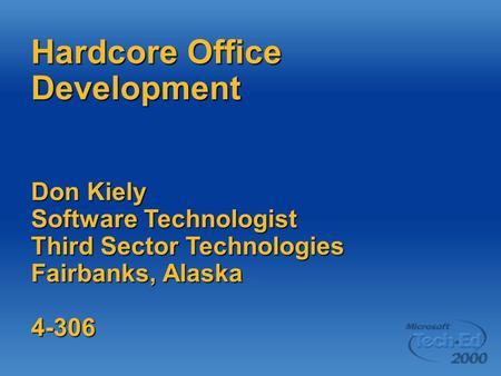 Hardcore Office Development Don Kiely Software Technologist Third Sector Technologies Fairbanks, Alaska 4-306.