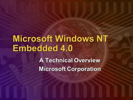 Microsoft Windows NT Embedded 4.0 A Technical Overview Microsoft Corporation.