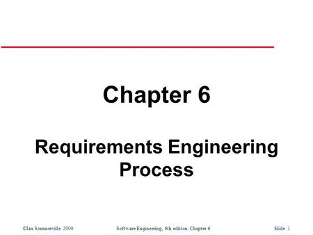 ©Ian Sommerville 2000 Software Engineering, 6th edition. Chapter 6 Slide 1 Chapter 6 Requirements Engineering Process.