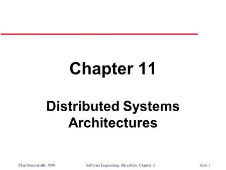 ©Ian Sommerville 2000 Software Engineering, 6th edition. Chapter 11Slide 1 Chapter 11 Distributed Systems Architectures.