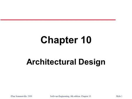©Ian Sommerville 2000 Software Engineering, 6th edition. Chapter 10Slide 1 Chapter 10 Architectural Design.
