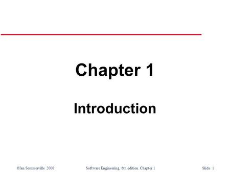 ©Ian Sommerville 2000Software Engineering, 6th edition. Chapter 1 Slide 1 Chapter 1 Introduction.