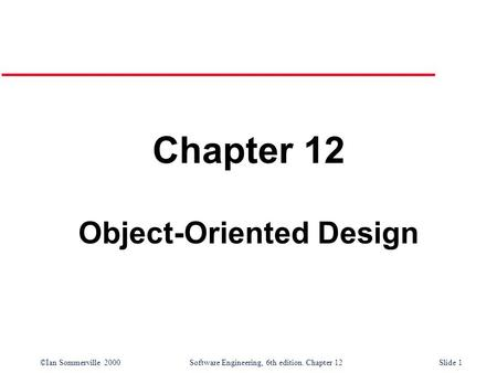 ©Ian Sommerville 2000 Software Engineering, 6th edition. Chapter 12Slide 1 Chapter 12 Object-Oriented Design.