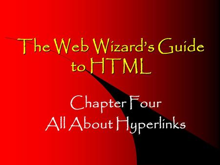 The Web Wizards Guide to HTML Chapter Four All About Hyperlinks.
