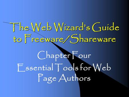 The Web Wizards Guide to Freeware/Shareware Chapter Four Essential Tools for Web Page Authors.