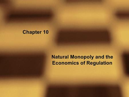 Chapter 10 Natural Monopoly and the Economics of Regulation.