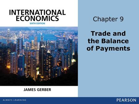 Chapter 9 Trade and the Balance of Payments. Copyright ©2014 Pearson Education, Inc. All rights reserved.9-2 Learning Objectives Define the current and.