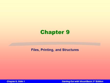 Chapter 9, Slide 1Starting Out with Visual Basic 3 rd Edition Chapter 9 Files, Printing, and Structures.