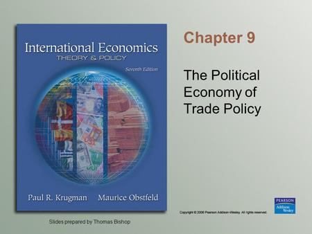 Slides prepared by Thomas Bishop Chapter 9 The Political Economy of Trade Policy.
