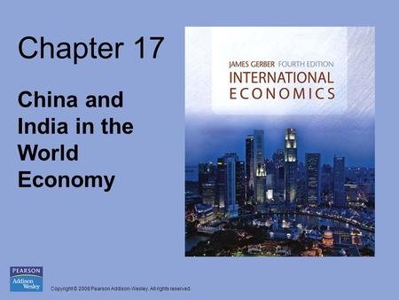 Copyright © 2008 Pearson Addison-Wesley. All rights reserved. Chapter 17 China and India in the World Economy.