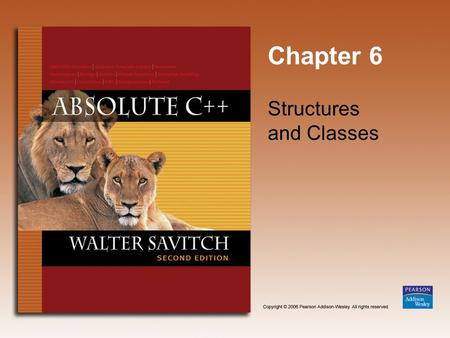 Chapter 6 Structures and Classes. Copyright © 2006 Pearson Addison-Wesley. All rights reserved. 6-2 Learning Objectives Structures Structure types Structures.