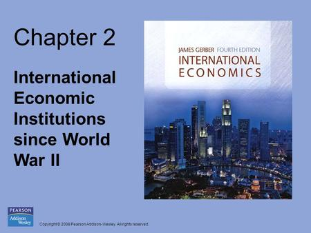 Chapter 2 International Economic Institutions since World War II.