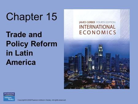 Copyright © 2008 Pearson Addison-Wesley. All rights reserved. Chapter 15 Trade and Policy Reform in Latin America.