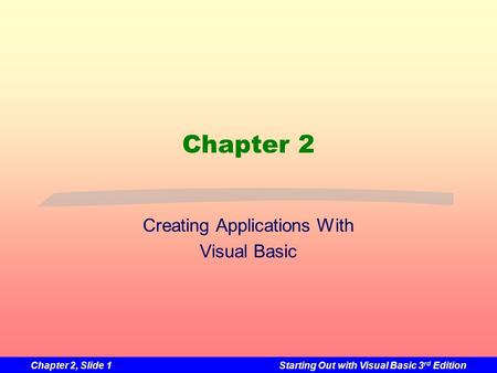 Chapter 2, Slide 1Starting Out with Visual Basic 3 rd Edition Chapter 2 Creating Applications With Visual Basic.