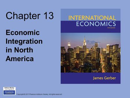 Copyright © 2011 Pearson Addison-Wesley. All rights reserved. Chapter 13 Economic Integration in North America.