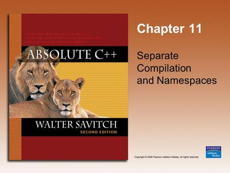 Chapter 11 Separate Compilation and Namespaces. Copyright © 2006 Pearson Addison-Wesley. All rights reserved. 11-2 Learning Objectives Separate Compilation.