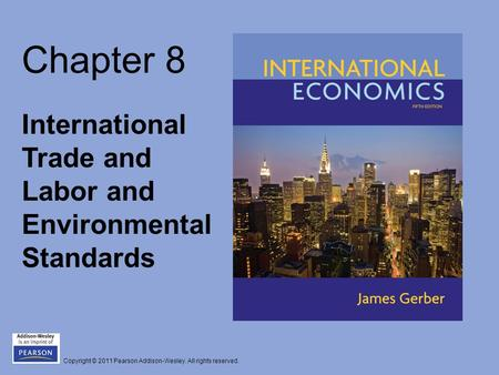 Copyright © 2011 Pearson Addison-Wesley. All rights reserved. Chapter 8 International Trade and Labor and Environmental Standards.