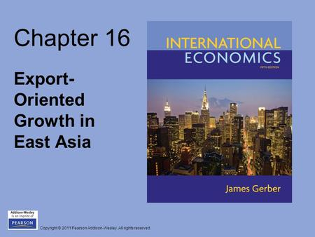 Copyright © 2011 Pearson Addison-Wesley. All rights reserved. Chapter 16 Export- Oriented Growth in East Asia.