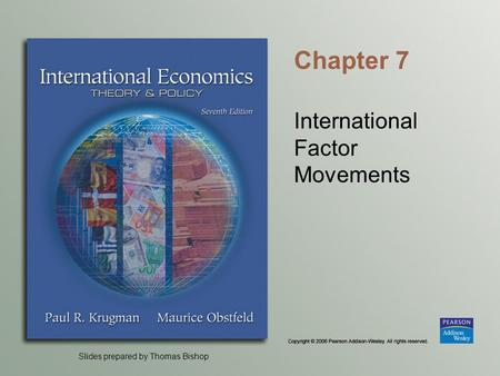 Slides prepared by Thomas Bishop Chapter 7 International Factor Movements.