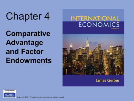 Copyright © 2011 Pearson Addison-Wesley. All rights reserved. Chapter 4 Comparative Advantage and Factor Endowments.
