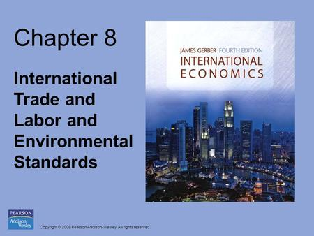 Copyright © 2008 Pearson Addison-Wesley. All rights reserved. Chapter 8 International Trade and Labor and Environmental Standards.