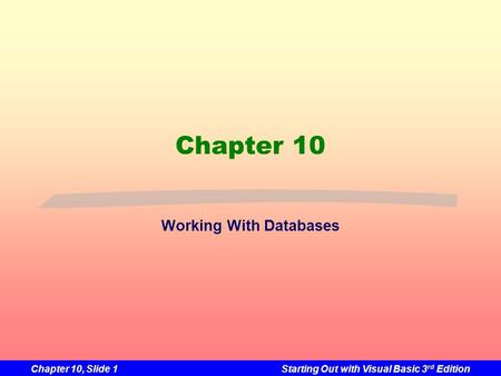 Chapter 10, Slide 1Starting Out with Visual Basic 3 rd Edition Chapter 10 Working With Databases.