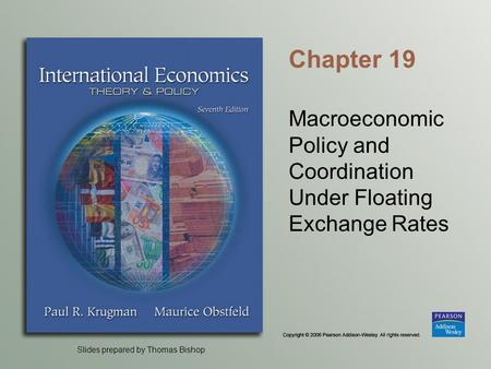 Slides prepared by Thomas Bishop Chapter 19 Macroeconomic Policy and Coordination Under Floating Exchange Rates.