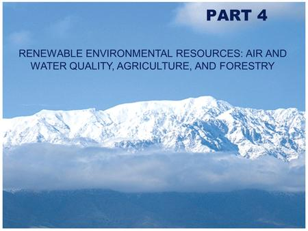 Copyright 2000 Addison-Wesley Longman PART 4 RENEWABLE ENVIRONMENTAL RESOURCES: AIR AND WATER QUALITY, AGRICULTURE, AND FORESTRY.
