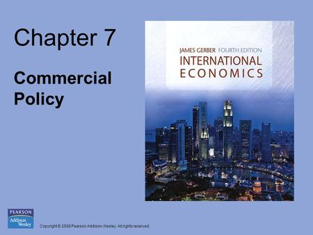 Copyright © 2008 Pearson Addison-Wesley. All rights reserved. Chapter 7 Commercial Policy.