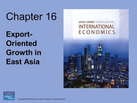 Copyright © 2008 Pearson Addison-Wesley. All rights reserved. Chapter 16 Export- Oriented Growth in East Asia.