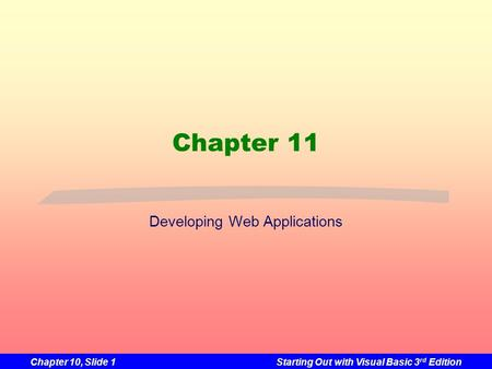 Chapter 10, Slide 1Starting Out with Visual Basic 3 rd Edition Chapter 11 Developing Web Applications.