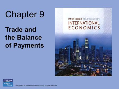 Copyright © 2008 Pearson Addison-Wesley. All rights reserved. Chapter 9 Trade and the Balance of Payments.
