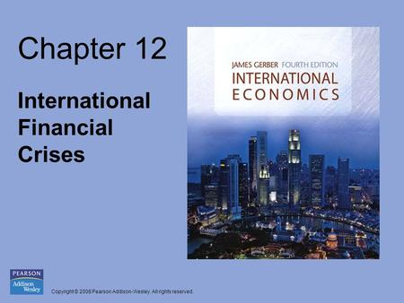 Copyright © 2008 Pearson Addison-Wesley. All rights reserved. Chapter 12 International Financial Crises.