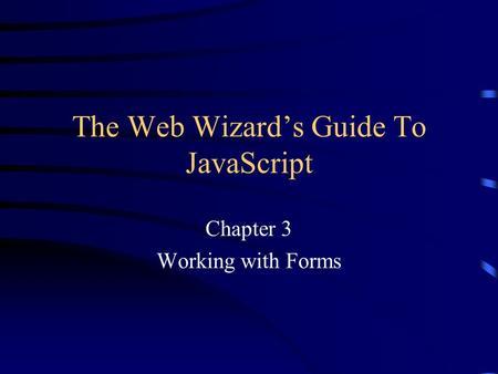 JS: DOM Form Form Object Form Object –The Form object represents an