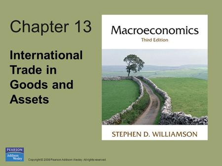 Copyright © 2008 Pearson Addison-Wesley. All rights reserved. Chapter 13 International Trade in Goods and Assets.