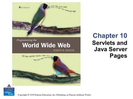 Copyright © 2008 Pearson Education, Inc. Publishing as Pearson Addison-Wesley Chapter 10 Servlets and Java Server Pages.