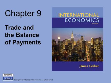 Copyright © 2011 Pearson Addison-Wesley. All rights reserved. Chapter 9 Trade and the Balance of Payments.