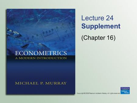 Copyright © 2006 Pearson Addison-Wesley. All rights reserved. Lecture 24 Supplement (Chapter 16)