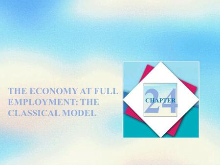THE ECONOMY AT FULL EMPLOYMENT: THE CLASSICAL MODEL 24 CHAPTER.