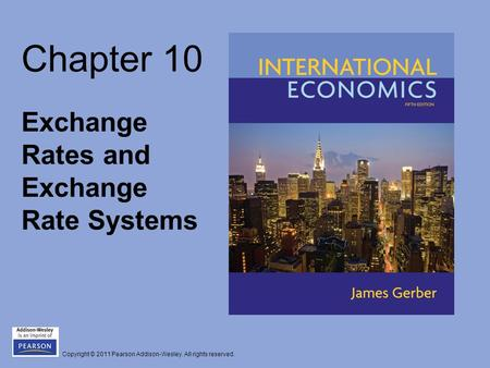Copyright © 2011 Pearson Addison-Wesley. All rights reserved. Chapter 10 Exchange Rates and Exchange Rate Systems.