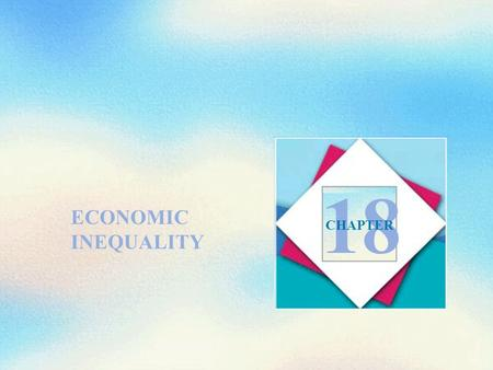 ECONOMIC INEQUALITY 18 CHAPTER. Objectives After studying this chapter, you will able to Describe the inequality in income and wealth in the United States.