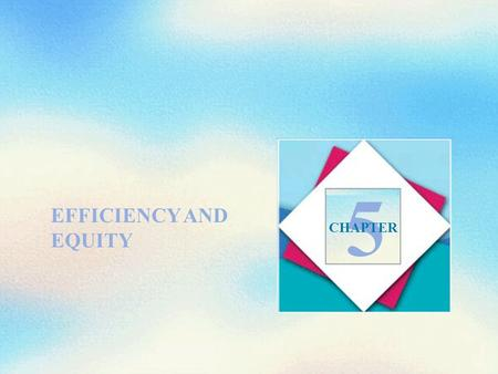 EFFICIENCY AND EQUITY 5 CHAPTER. Objectives After studying this chapter, you will able to Define efficiency Distinguish between value and price and define.